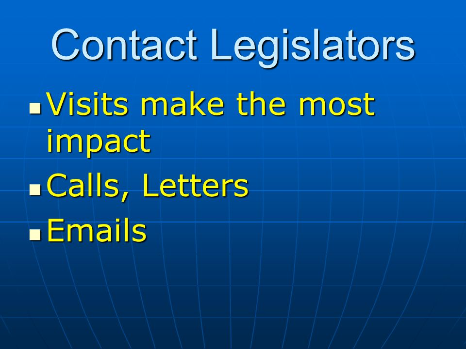 Contact Legislators Visits make the most impact Visits make the most impact Calls, Letters Calls, Letters  s  s