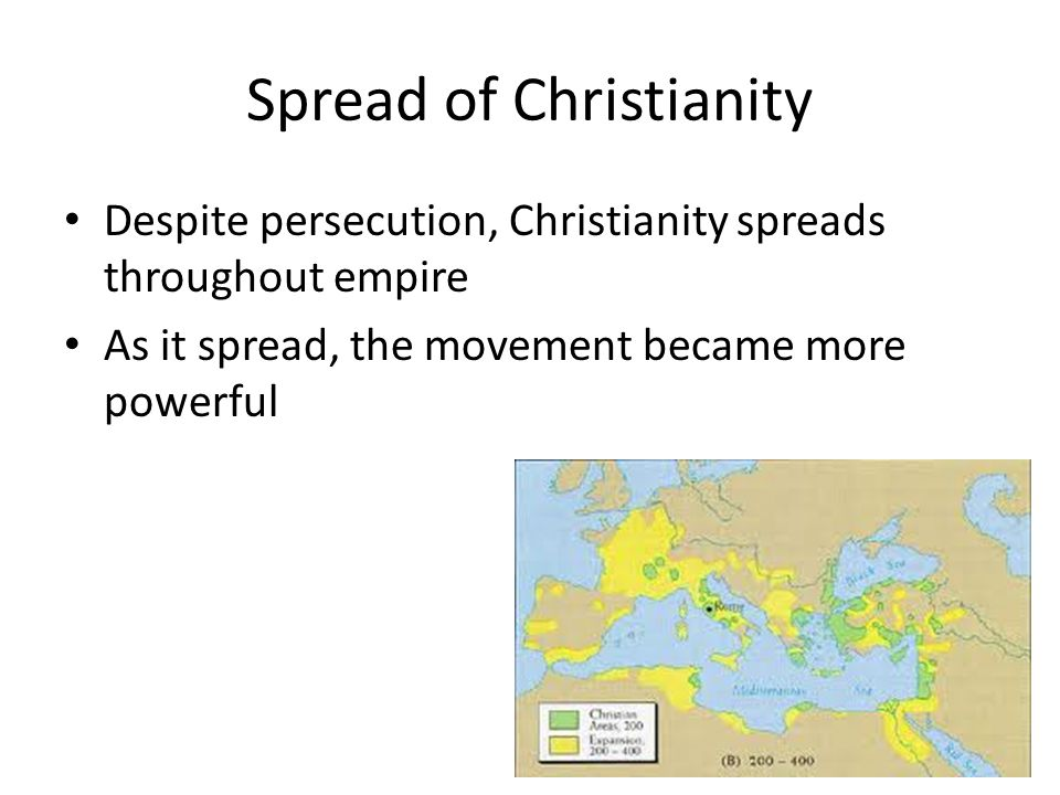 Spread of Christianity Despite persecution, Christianity spreads throughout empire As it spread, the movement became more powerful