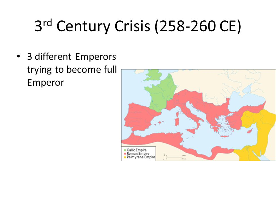 3 rd Century Crisis ( CE) 3 different Emperors trying to become full Emperor