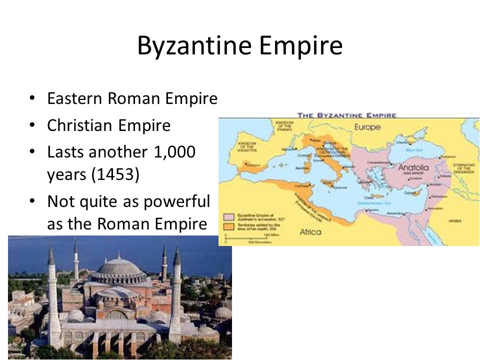 Byzantine Empire Eastern Roman Empire Christian Empire Lasts another 1,000 years (1453) Not quite as powerful as the Roman Empire