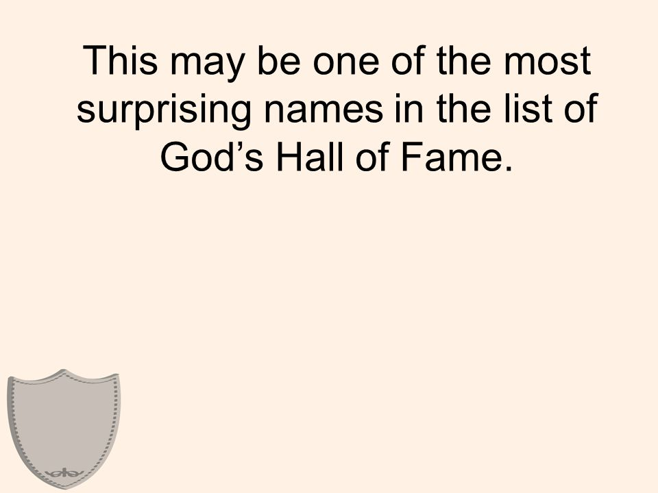 BY FAITH RAHAB This may be one of the most surprising names