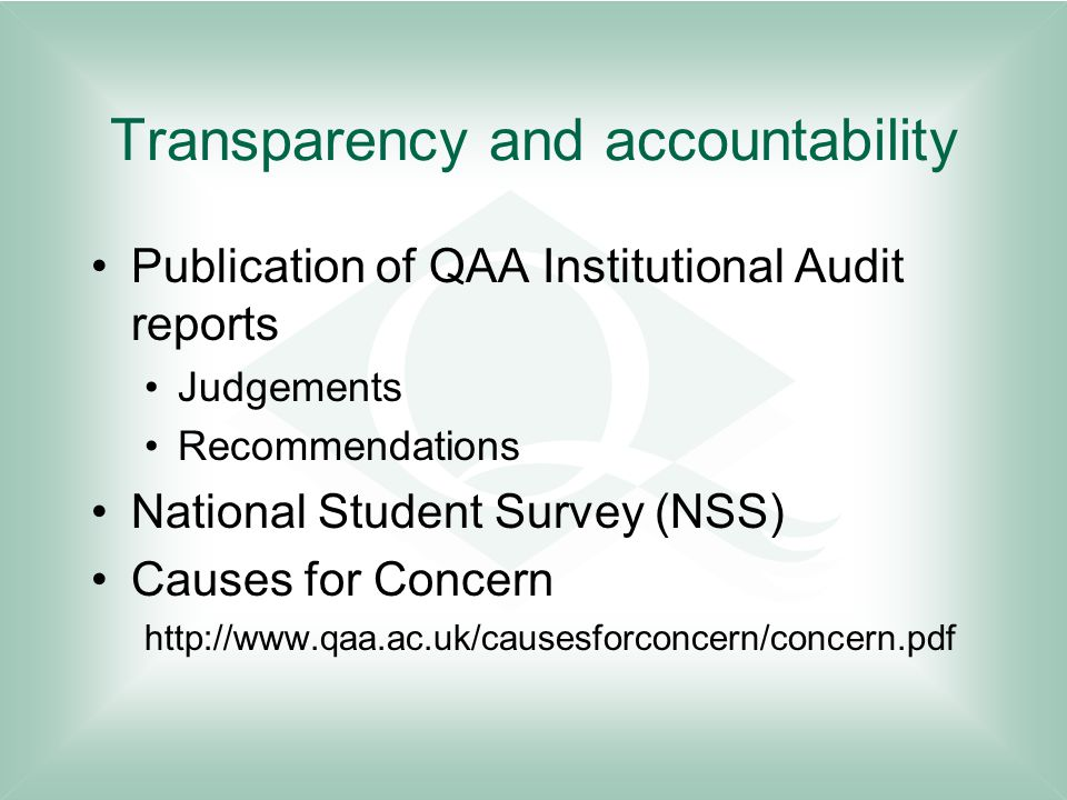 Transparency and accountability Publication of QAA Institutional Audit reports Judgements Recommendations National Student Survey (NSS) Causes for Concern