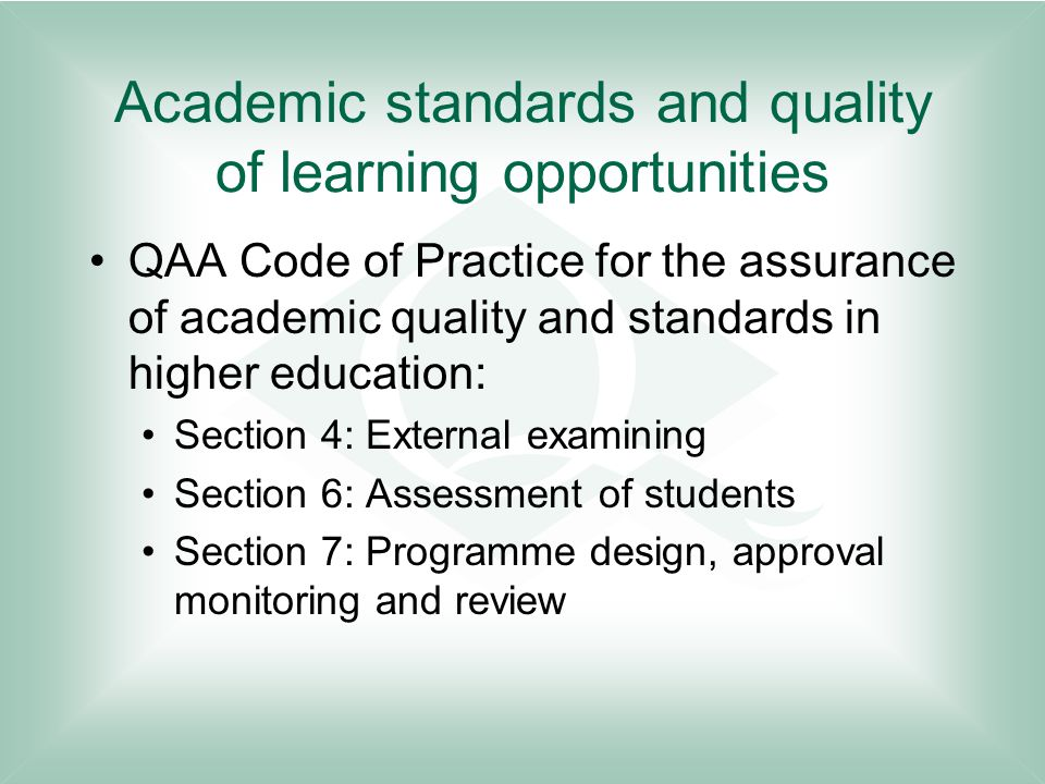 Academic standards and quality of learning opportunities QAA Code of Practice for the assurance of academic quality and standards in higher education: Section 4: External examining Section 6: Assessment of students Section 7: Programme design, approval monitoring and review