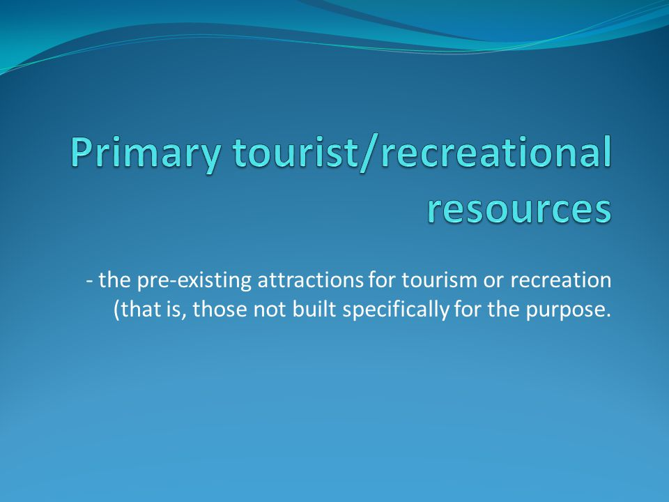 - the pre-existing attractions for tourism or recreation (that is, those not built specifically for the purpose.