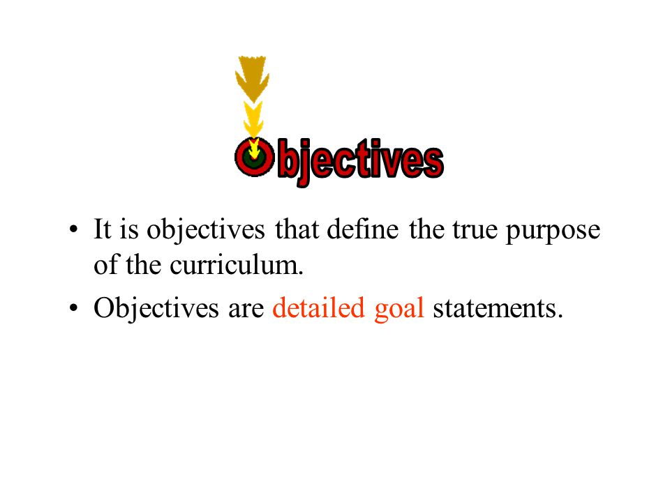 It is objectives that define the true purpose of the curriculum.