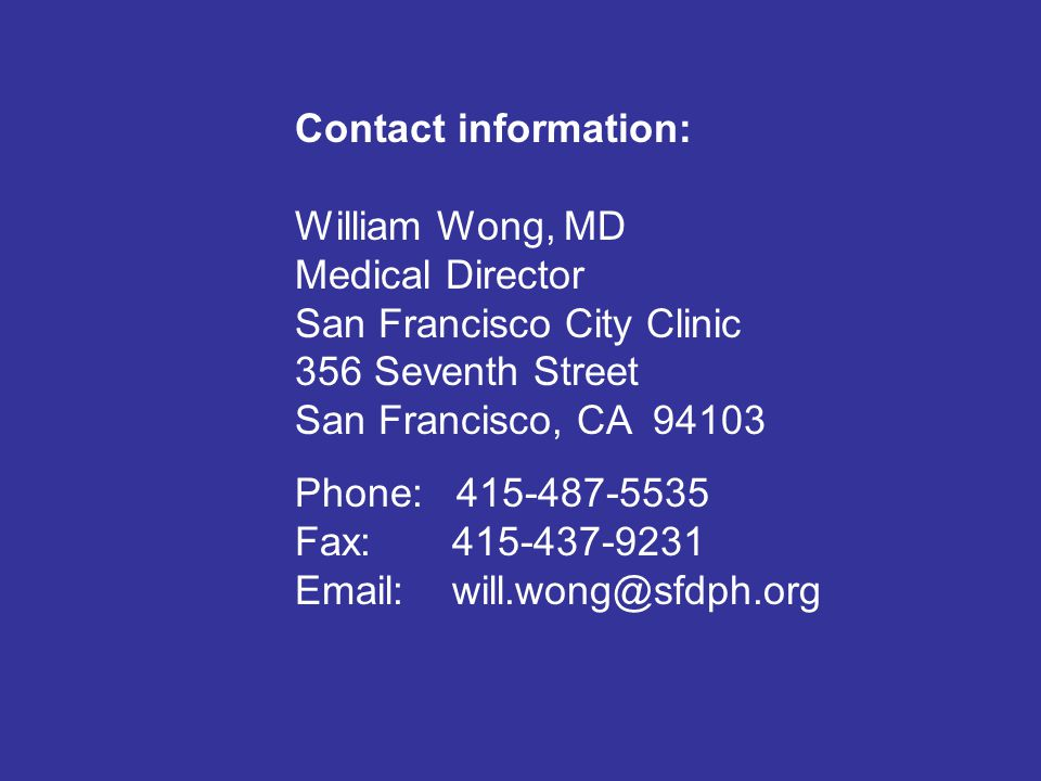 Contact information: William Wong, MD Medical Director San Francisco City Clinic 356 Seventh Street San Francisco, CA Phone: Fax: