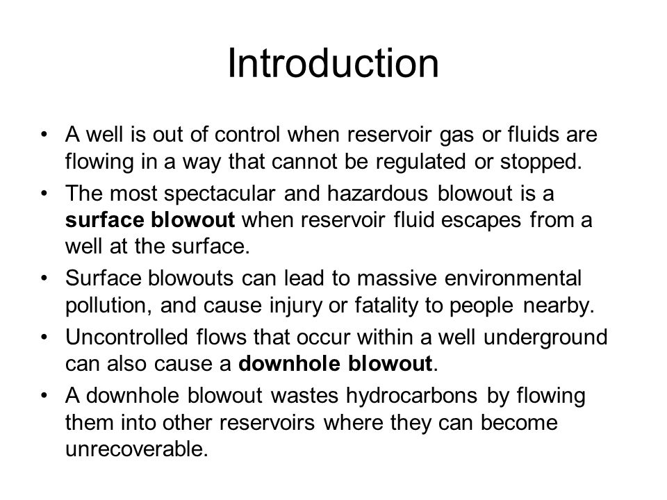 Introduction A well is out of control when reservoir gas or fluids are flowing in a way that cannot be regulated or stopped.