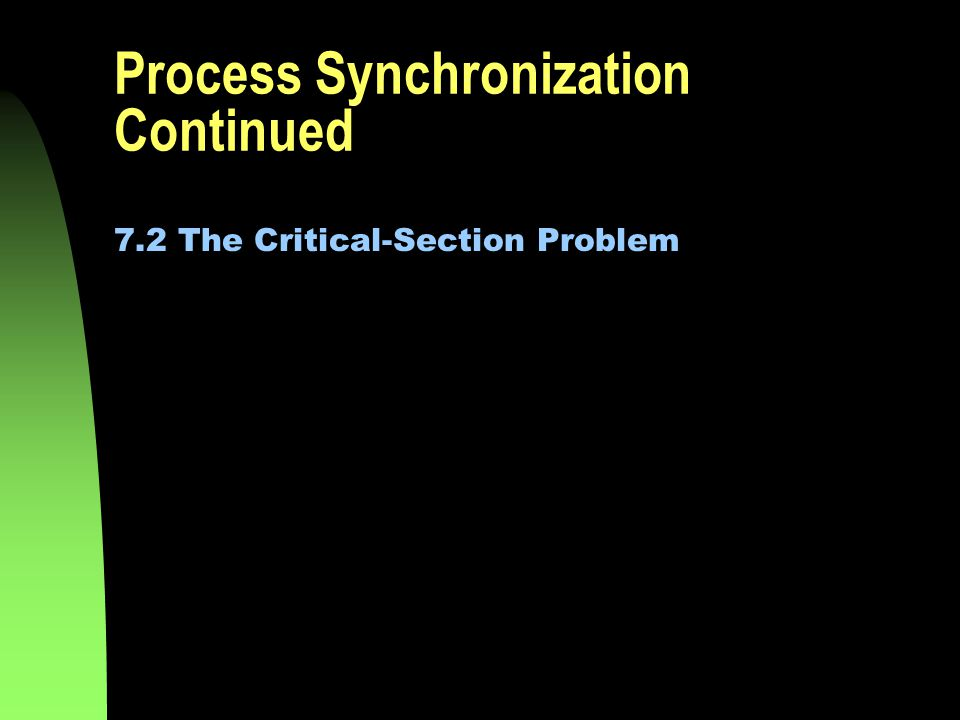 Process Synchronization Continued 7.2 The Critical-Section Problem