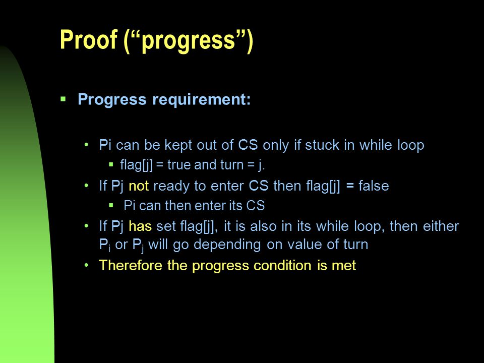 Proof ( progress )  Progress requirement: Pi can be kept out of CS only if stuck in while loop  flag[j] = true and turn = j.