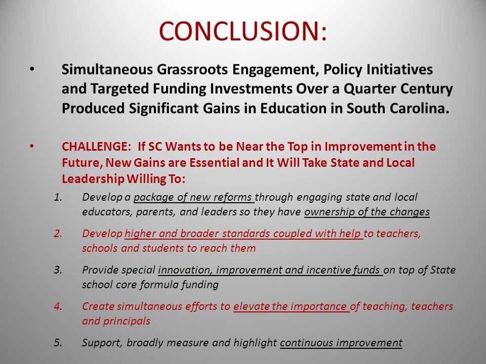 How South Carolina Made Significant Educational Progress Over Many Years For the 2012 Harvard Conference: Learning from Improving School Systems at Home. - ppt download CONCLUSION: Simultaneous Grassroots Engagement, Policy Initiatives and Targeted Funding Investments Over a Quarter Century Produced Significant Gains in Education in South Carolina. - 웹