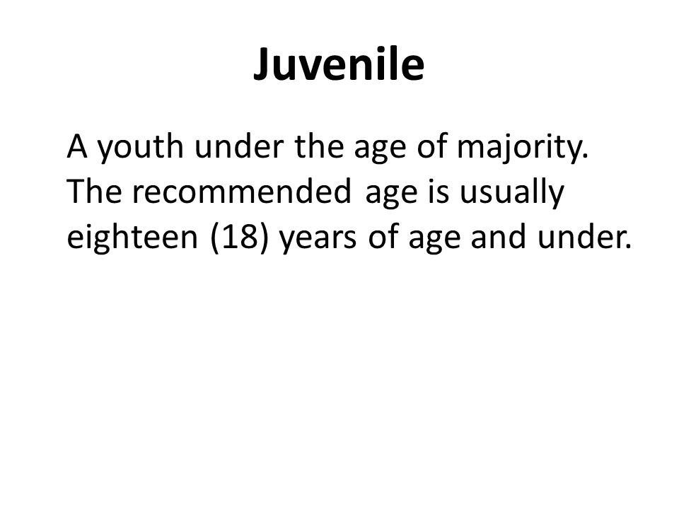 Juvenile A youth under the age of majority.