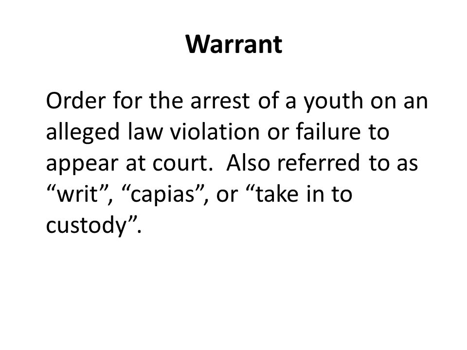 Warrant Order for the arrest of a youth on an alleged law violation or failure to appear at court.