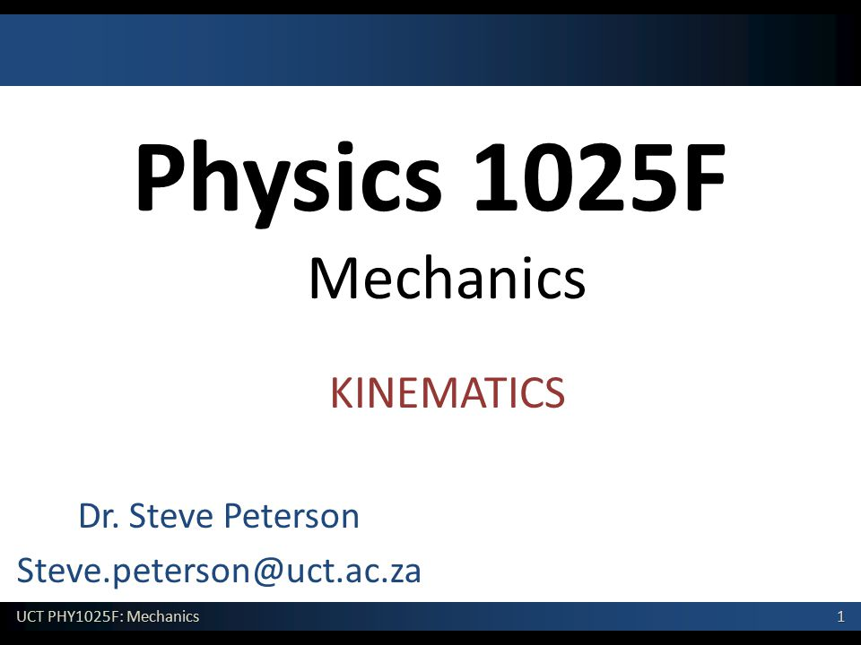 1 UCT PHY1025F: Mechanics Physics 1025F Mechanics Dr.