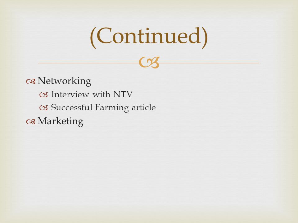   Networking  Interview with NTV  Successful Farming article  Marketing (Continued)