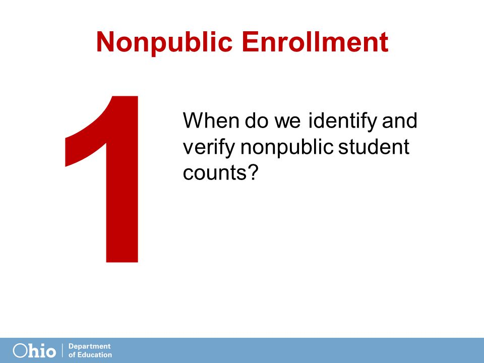 Nonpublic Enrollment When do we identify and verify nonpublic student counts 1