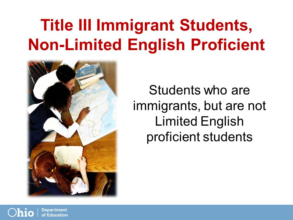Title III Immigrant Students, Non-Limited English Proficient Students who are immigrants, but are not Limited English proficient students