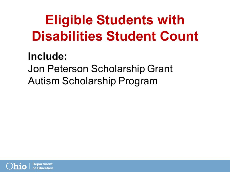 Eligible Students with Disabilities Student Count Include: Jon Peterson Scholarship Grant Autism Scholarship Program