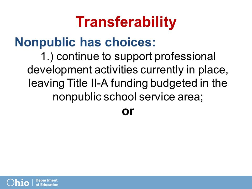 Transferability Nonpublic has choices: 1.) continue to support professional development activities currently in place, leaving Title II-A funding budgeted in the nonpublic school service area; or