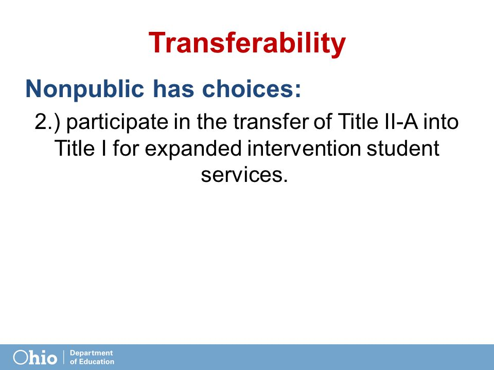 Transferability Nonpublic has choices: 2.) participate in the transfer of Title II-A into Title I for expanded intervention student services.