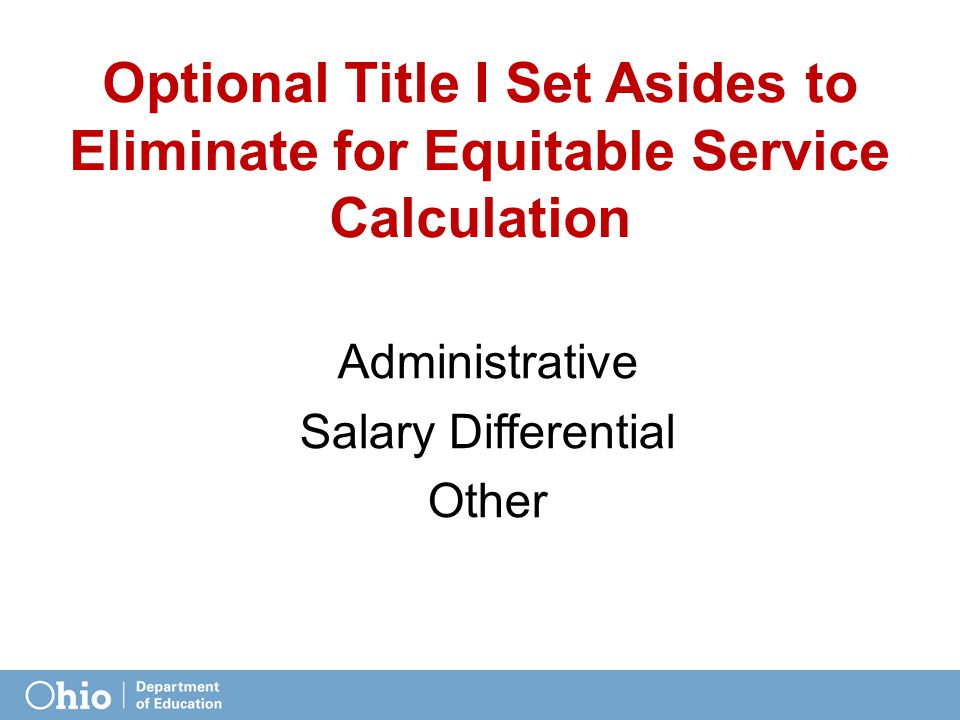 Optional Title I Set Asides to Eliminate for Equitable Service Calculation Administrative Salary Differential Other