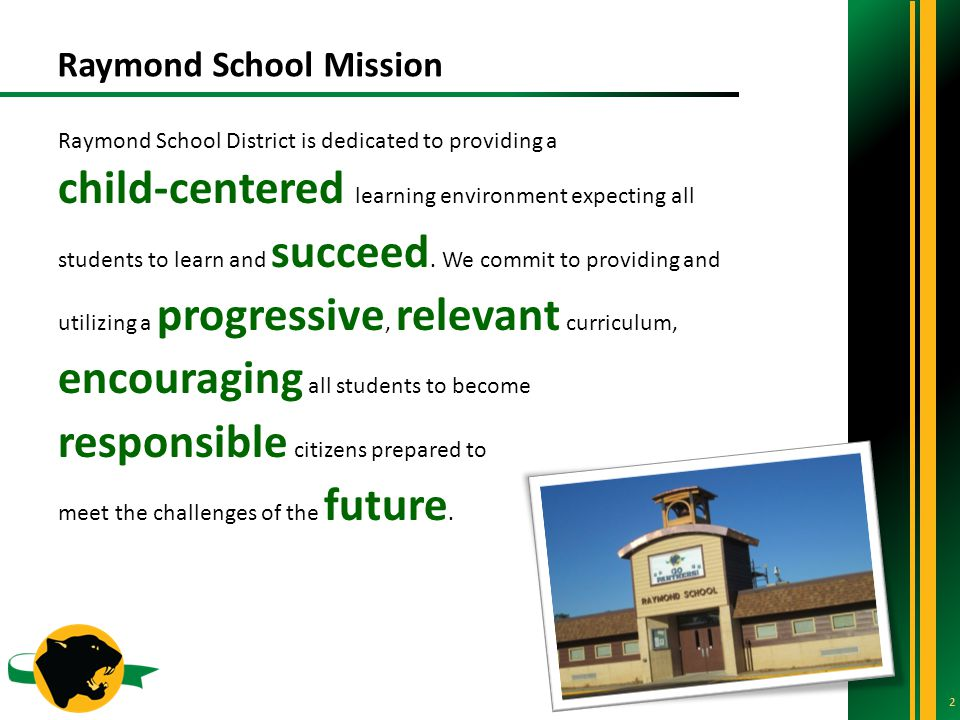 Raymond School Mission Raymond School District is dedicated to providing a child-centered learning environment expecting all students to learn and succeed.