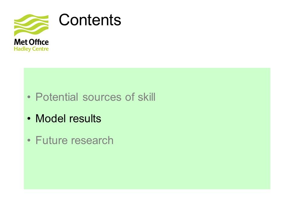 Contents Potential sources of skill Model results Future research