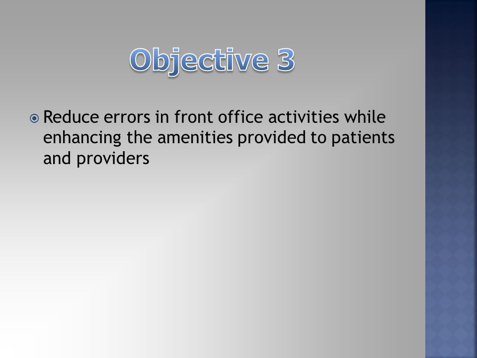  Reduce errors in front office activities while enhancing the amenities provided to patients and providers