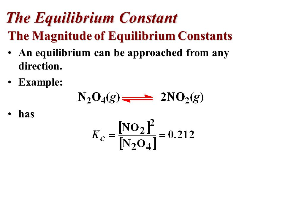 The Magnitude of Equilibrium Constants An equilibrium can be approached from any direction.