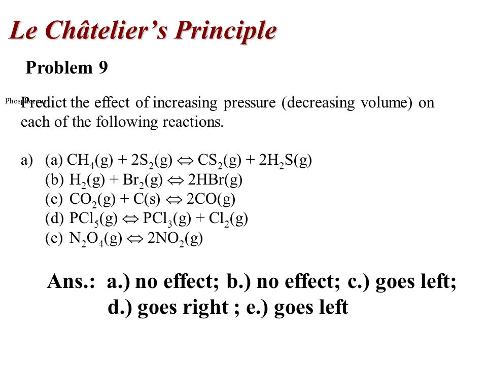 Phosphorous Problem 9 Predict the effect of increasing pressure (decreasing volume) on each of the following reactions.