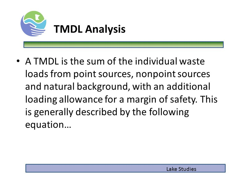 TMDL Analysis A TMDL is the sum of the individual waste loads from point sources, nonpoint sources and natural background, with an additional loading allowance for a margin of safety.
