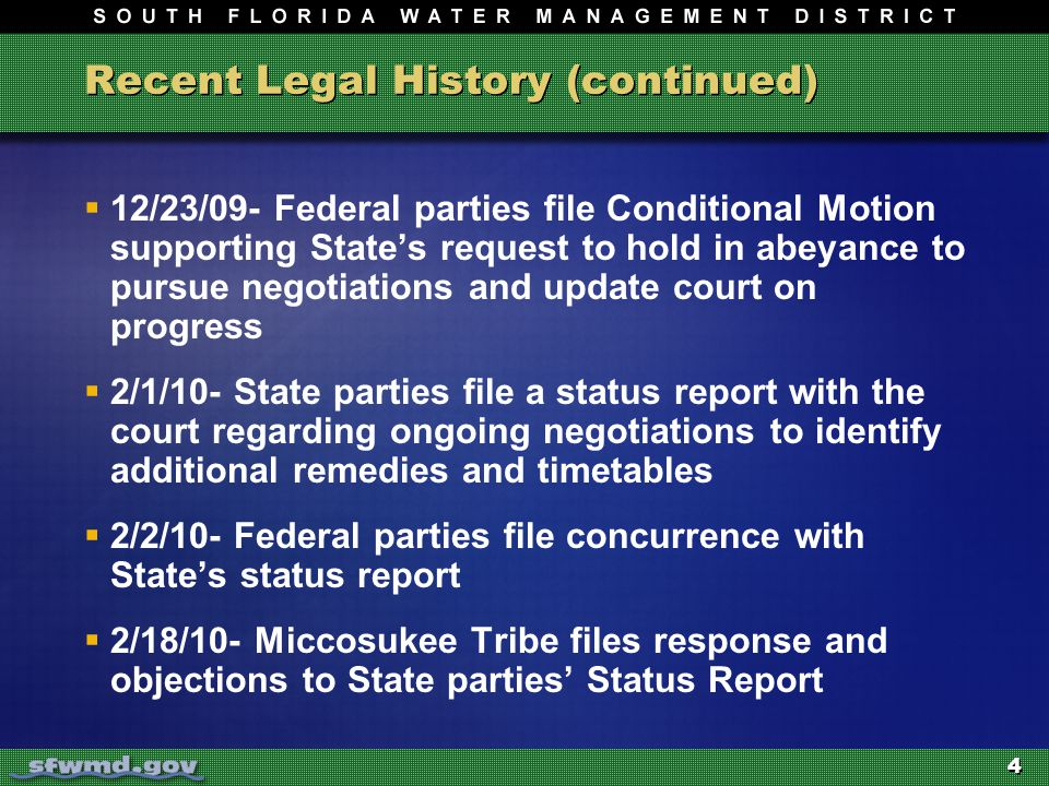 4 Recent Legal History (continued)  12/23/09- Federal parties file Conditional Motion supporting State's request to hold in abeyance to pursue negotiations and update court on progress  2/1/10- State parties file a status report with the court regarding ongoing negotiations to identify additional remedies and timetables  2/2/10- Federal parties file concurrence with State's status report  2/18/10- Miccosukee Tribe files response and objections to State parties' Status Report