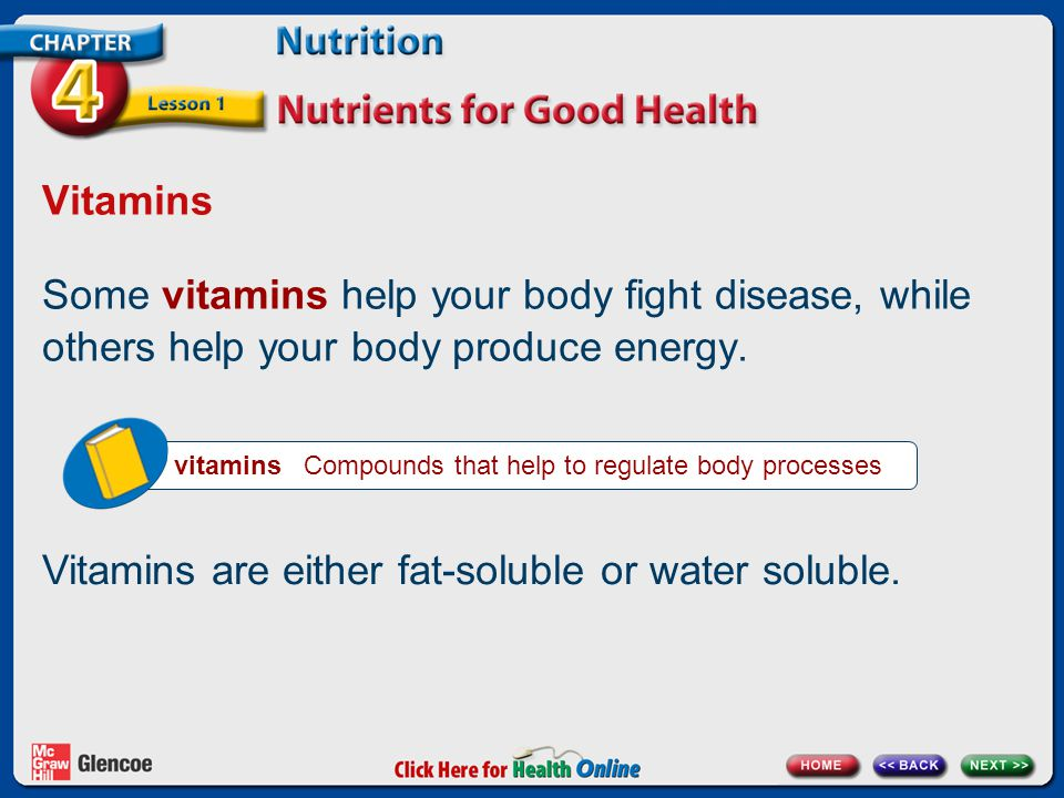 Vitamins Some vitamins help your body fight disease, while others help your body produce energy.