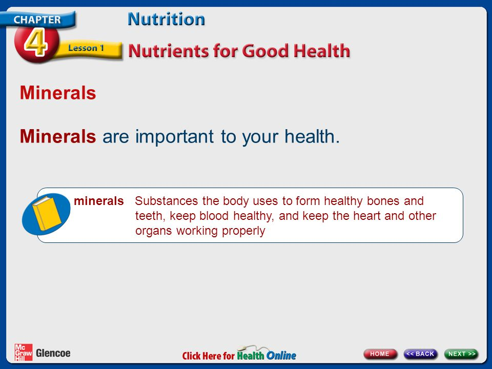 Minerals Minerals are important to your health.