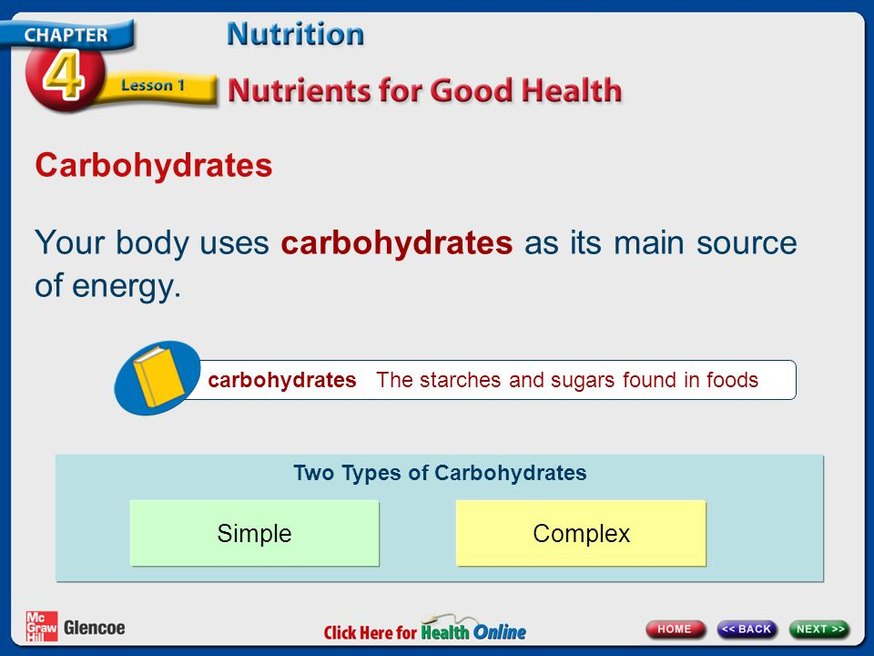 Carbohydrates Your body uses carbohydrates as its main source of energy.