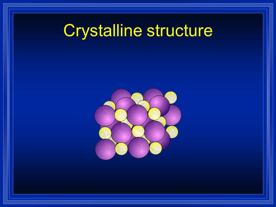 Properties of Ionic Compounds l Crystalline structure, usually solids l A regular repeating arrangement of ions in the solid l Ions are strongly bonded together.