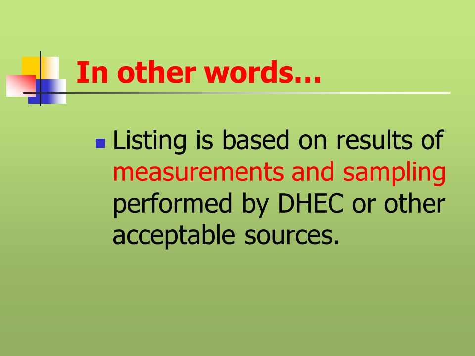 In other words… Listing is based on results of measurements and sampling performed by DHEC or other acceptable sources.