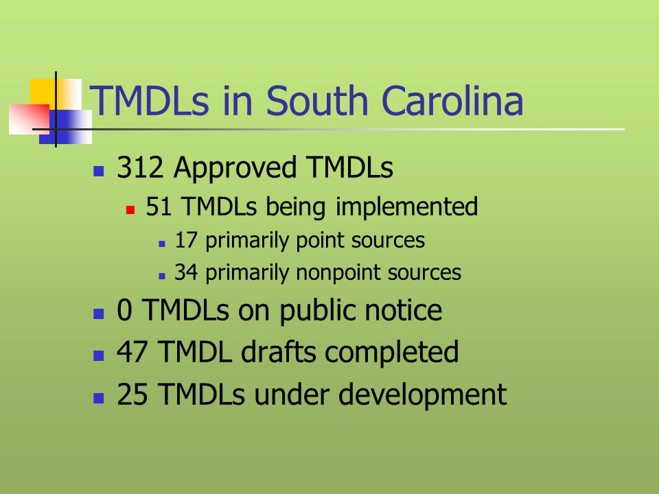 TMDLs in South Carolina 312 Approved TMDLs 51 TMDLs being implemented 17 primarily point sources 34 primarily nonpoint sources 0 TMDLs on public notice 47 TMDL drafts completed 25 TMDLs under development