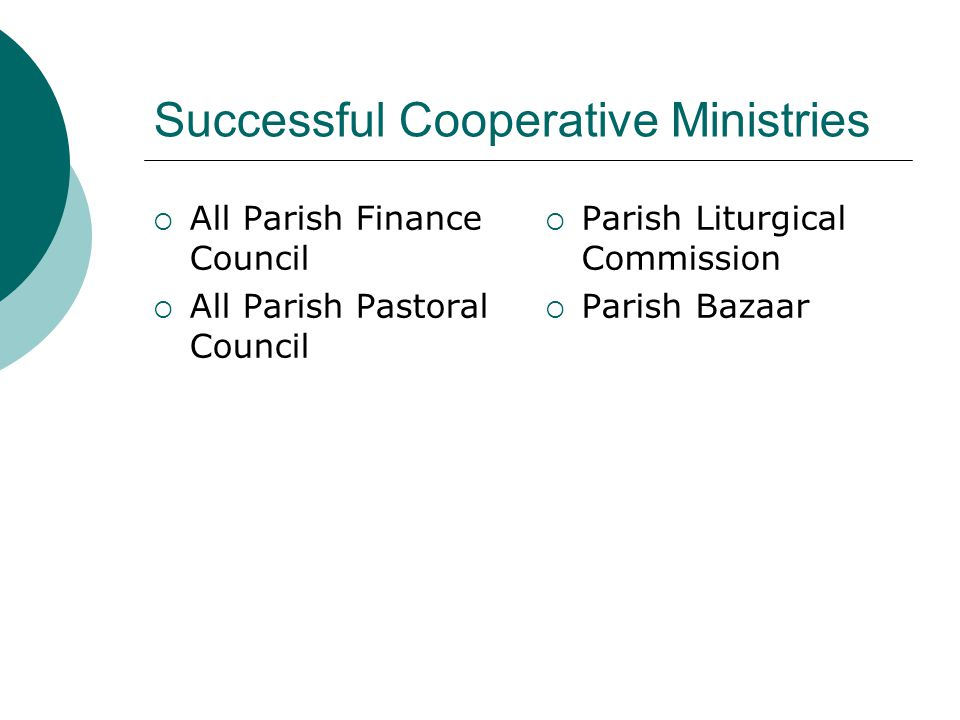 Successful Cooperative Ministries  All Parish Finance Council  All Parish Pastoral Council  Parish Liturgical Commission  Parish Bazaar