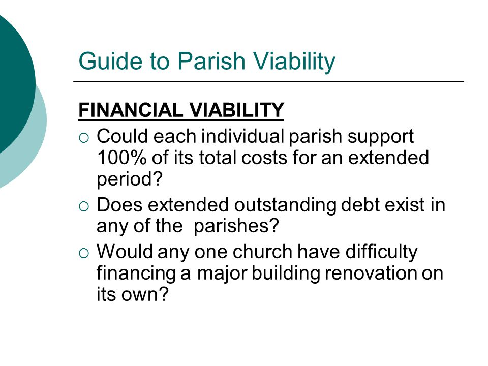 Guide to Parish Viability FINANCIAL VIABILITY  Could each individual parish support 100% of its total costs for an extended period.