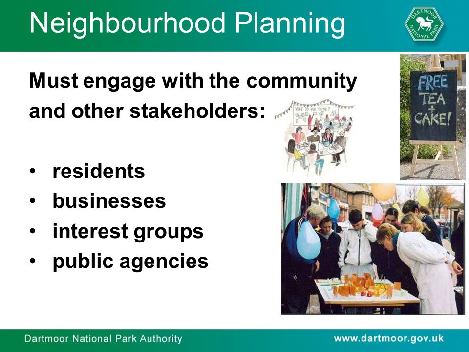 Neighbourhood Planning Must engage with the community and other stakeholders: residents businesses interest groups public agencies