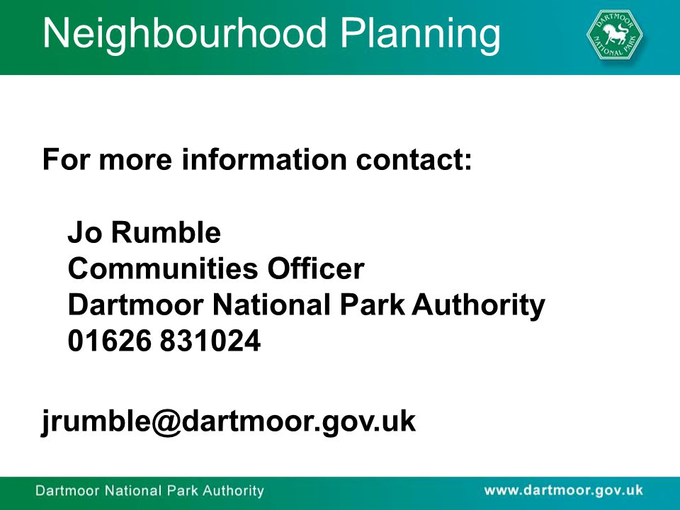 Neighbourhood Planning For more information contact: Jo Rumble Communities Officer Dartmoor National Park Authority