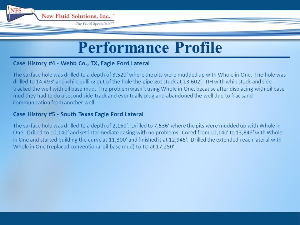 Performance Profile Case History #4 - Webb Co., TX, Eagle Ford Latera l The surface hole was drilled to a depth of 3,520' where the pits were mudded up with Whole in One.