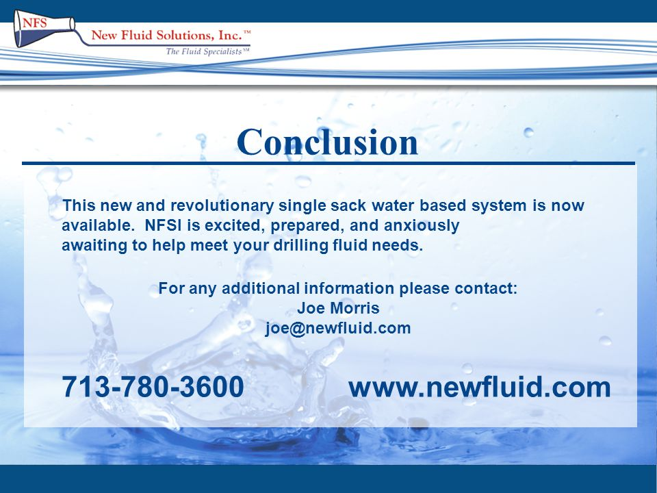 Conclusion This new and revolutionary single sack water based system is now available.