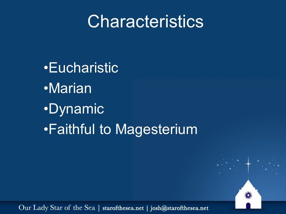 Characteristics Eucharistic Marian Dynamic Faithful to Magesterium