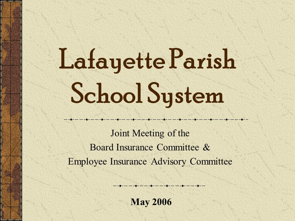 Lafayette Parish School System Joint Meeting of the Board Insurance Committee & Employee Insurance Advisory Committee May 2006