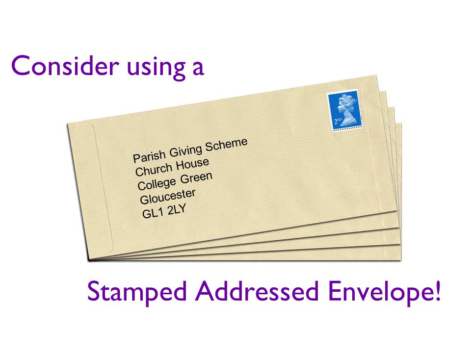Parish Giving Scheme Church House College Green Gloucester GL1 2LY Consider using a Stamped Addressed Envelope!