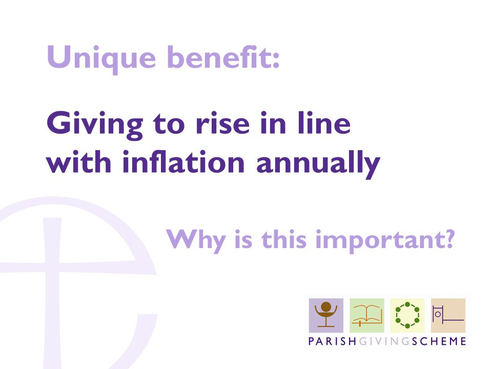 Unique benefit: Giving to rise in line with inflation annually Why is this important