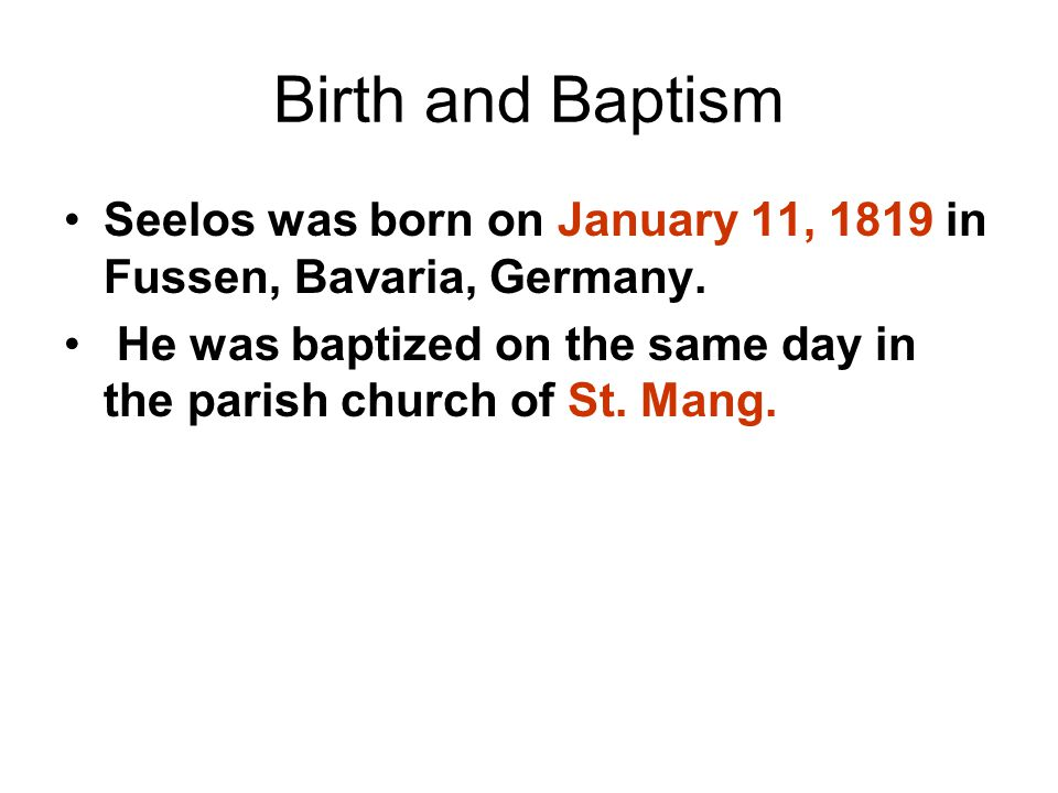 Blessed Francis Xavier Seelos  Birth and Baptism Seelos was