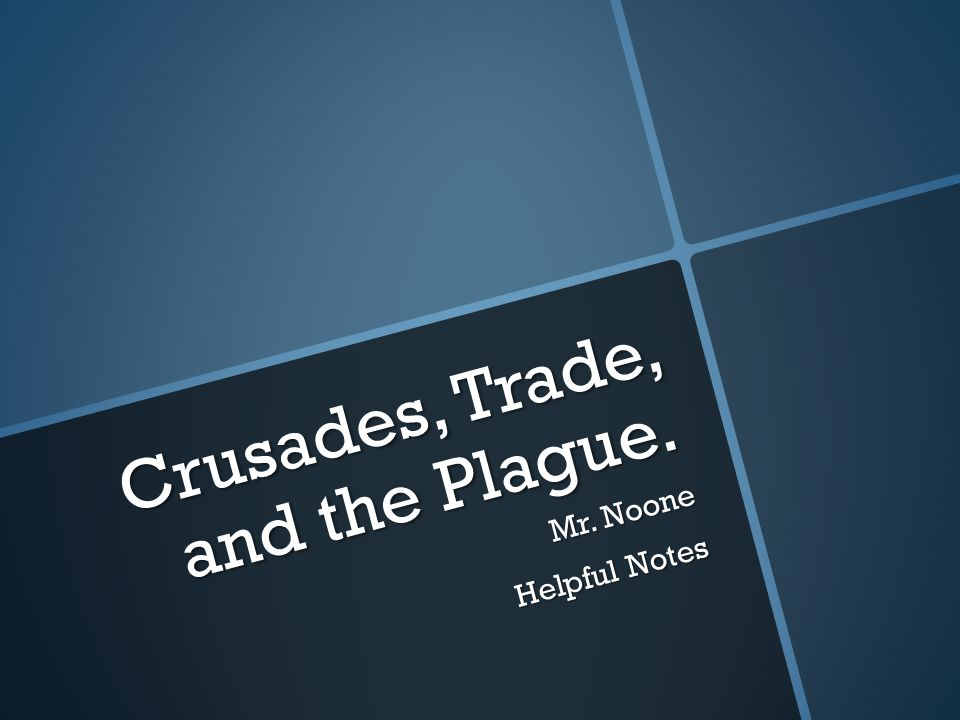 Crusades, Trade, and the Plague. Mr. Noone Helpful Notes