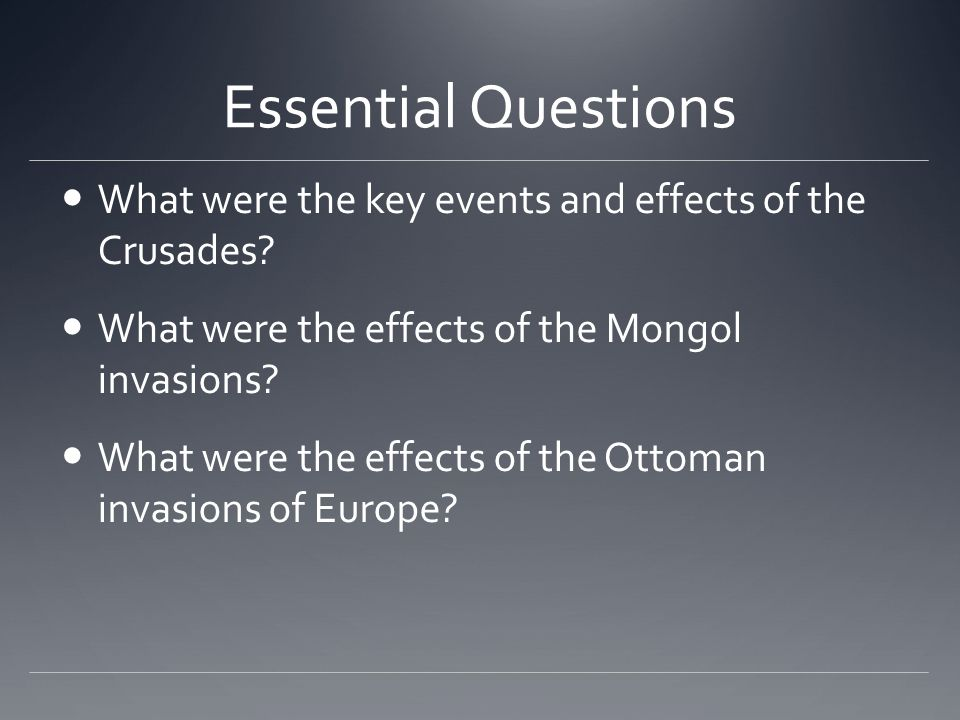 Essential Questions What were the key events and effects of the Crusades.